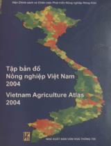 Tập bản đồ nông nghiệp Việt Nam 2004 = Vietnam a griculture  Atlas 2004