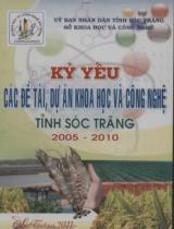 Các đề tài, dự án khoa học và công nghệ tỉnh Sóc Trăng 2005 - 2010 : Kỷ yếu