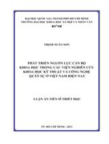 Phát triển nguồn lực cán bộ khoa học trong các viện nghiên cứu khoa học kỹ thuật và công nghệ quân sự ở Việt Nam hiện nay / Trịnh Xuân Sơn ; Người hướng dẫn khoa học : Trịnh Doãn Chính